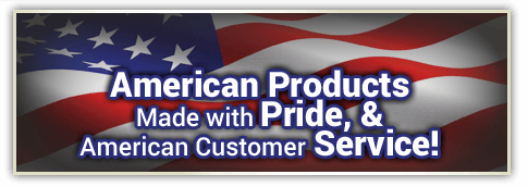 American Products Made with Pride, & American Customer Service!